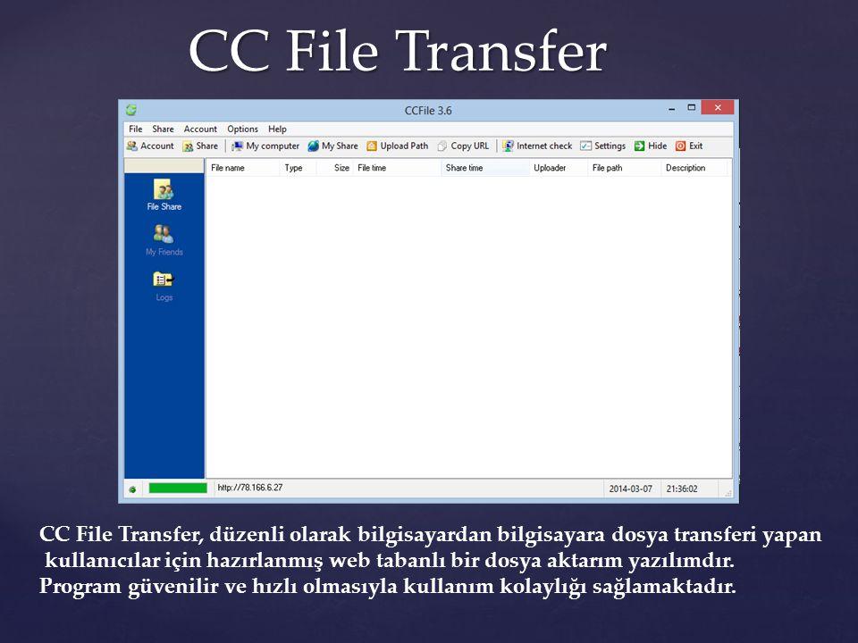CC File Transfer Özellikleri CC File Transfer Özellikleri CC File Transfer, Basit arayüzü ve sürükle bırak yöntemiyle dosya transferi işlemlerinizi hızlı şekilde gerçekleştirebilir.