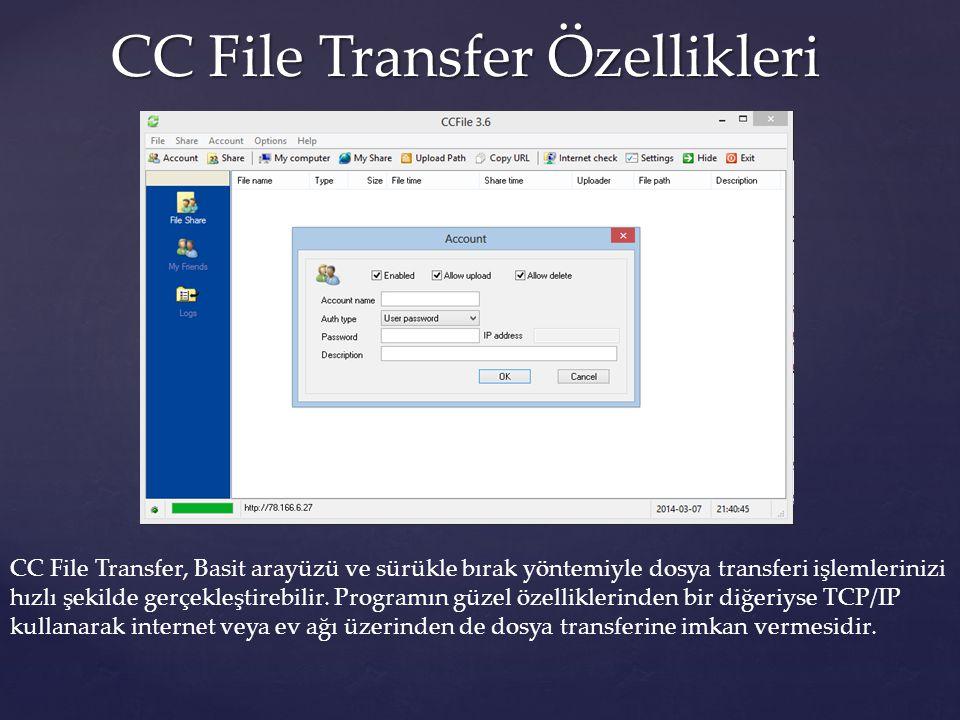 CC File Transfer Özellikleri CC File Transfer Özellikleri CC File Transfer, Basit arayüzü ve sürükle bırak yöntemiyle dosya transferi işlemlerinizi hı