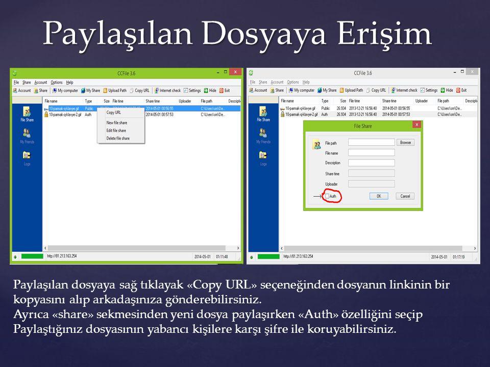 Paylaşılan Dosyaya Erişim Paylaşılan dosyaya sağ tıklayak «Copy URL» seçeneğinden dosyanın linkinin bir kopyasını alıp arkadaşınıza gönderebilirsiniz.