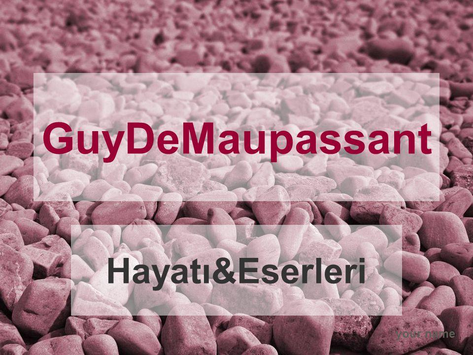 your name GuyDeMaupassant Hayatı&Eserleri