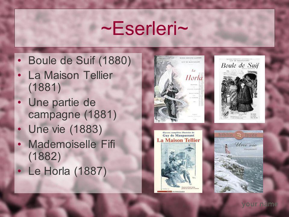 your name ~Eserleri~ Boule de Suif (1880) La Maison Tellier (1881) Une partie de campagne (1881) Une vie (1883) Mademoiselle Fifi (1882) Le Horla (1887)