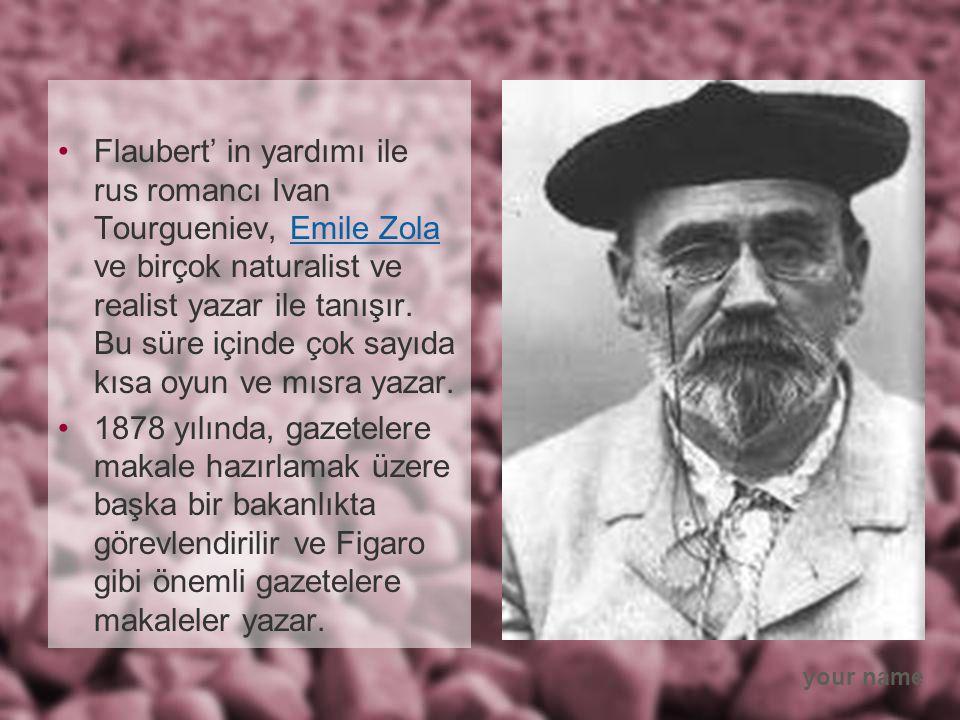 your name Flaubert' in yardımı ile rus romancı Ivan Tourgueniev, Emile Zola ve birçok naturalist ve realist yazar ile tanışır.