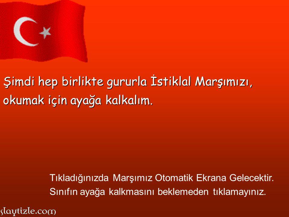 İstiklal Marşımız'ın yazarı MEHMET AKİF ERSOY'dur.