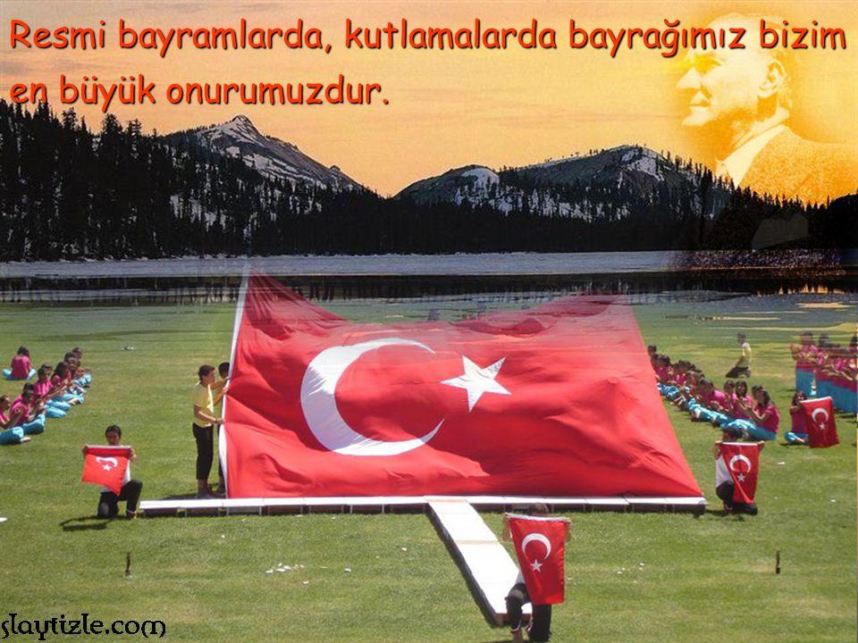 Türk bayrağı İstiklal Marşımız ile birlikte anılır.