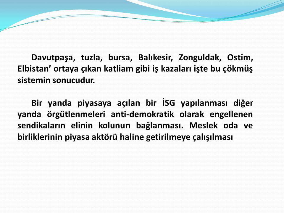Davutpaşa, tuzla, bursa, Balıkesir, Zonguldak, Ostim, Elbistan' ortaya çıkan katliam gibi iş kazaları işte bu çökmüş sistemin sonucudur. Bir yanda piy