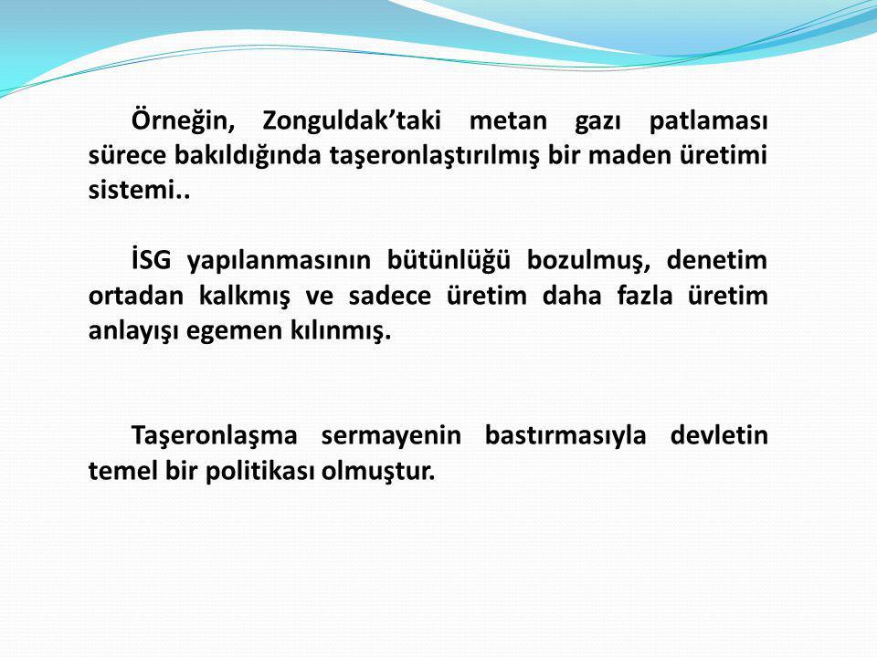 Örneğin, Zonguldak'taki metan gazı patlaması sürece bakıldığında taşeronlaştırılmış bir maden üretimi sistemi.. İSG yapılanmasının bütünlüğü bozulmuş,