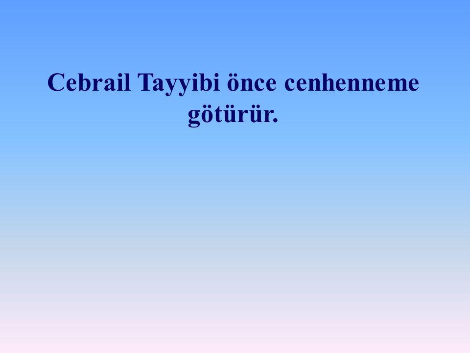 Cebrail Tayyibi önce cenhenneme götürür.