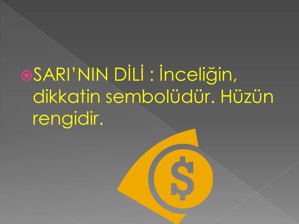  SARI'NIN DİLİ : İnceliğin, dikkatin sembolüdür. Hüzün rengidir.