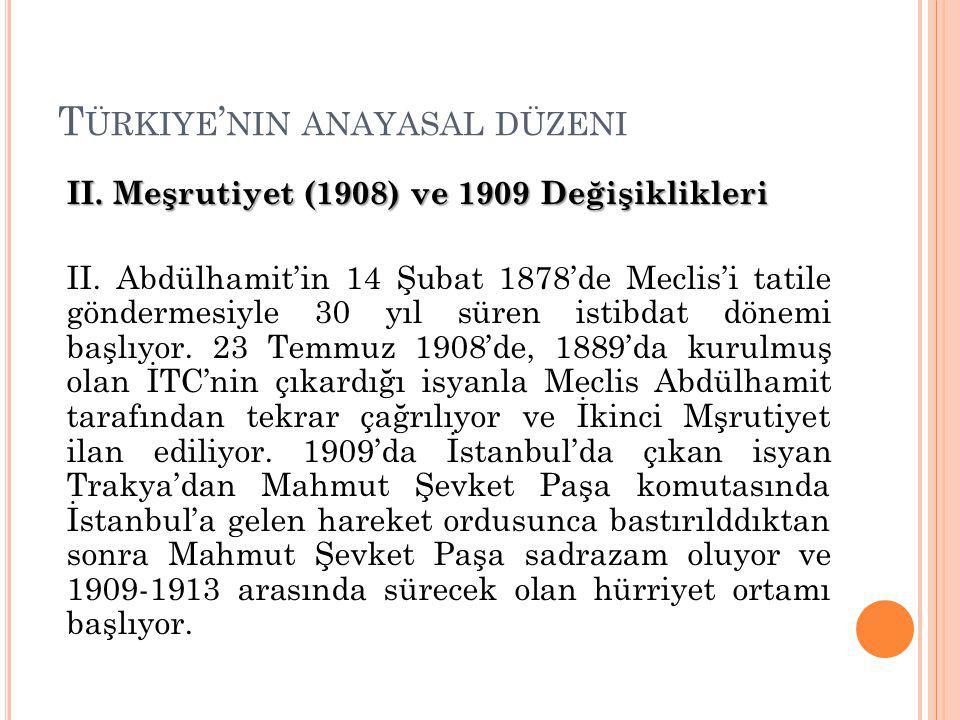 T ÜRKIYE ' NIN ANAYASAL DÜZENI II. Meşrutiyet (1908) ve 1909 Değişiklikleri II.