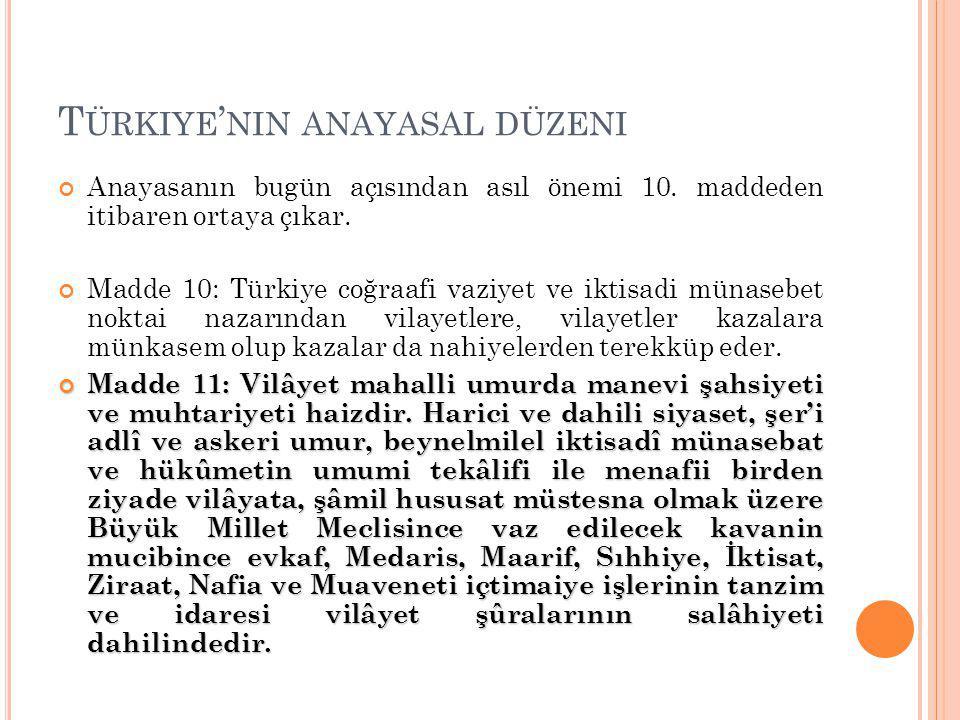 T ÜRKIYE ' NIN ANAYASAL DÜZENI Anayasanın bugün açısından asıl önemi 10.