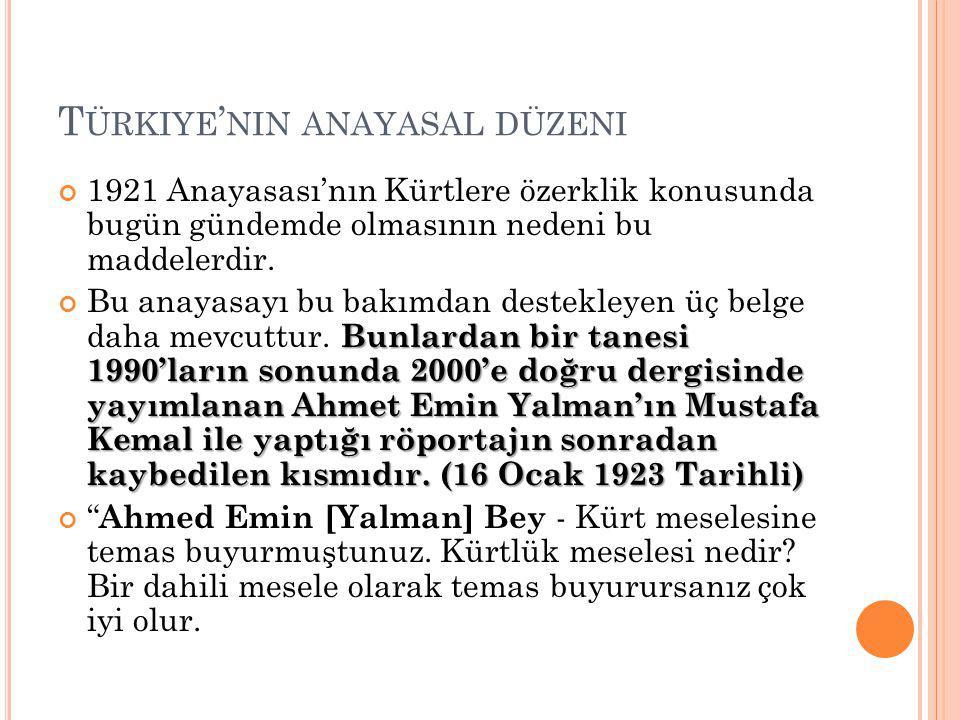 T ÜRKIYE ' NIN ANAYASAL DÜZENI 1921 Anayasası'nın Kürtlere özerklik konusunda bugün gündemde olmasının nedeni bu maddelerdir.