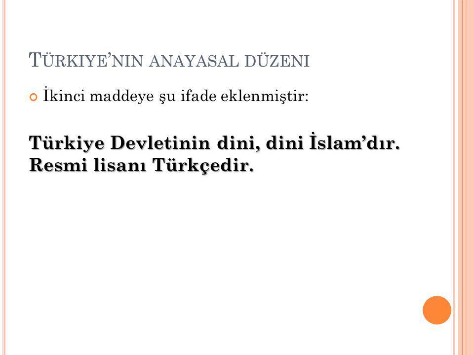T ÜRKIYE ' NIN ANAYASAL DÜZENI İkinci maddeye şu ifade eklenmiştir: Türkiye Devletinin dini, dini İslam'dır.