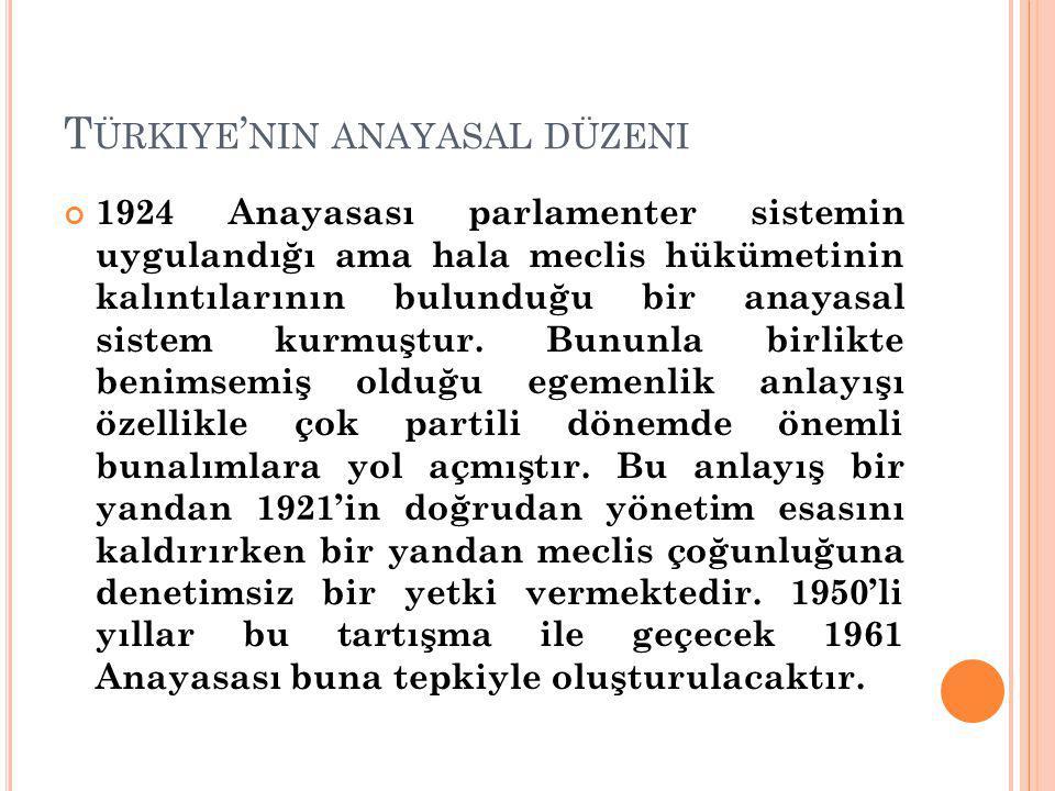 T ÜRKIYE ' NIN ANAYASAL DÜZENI 1924 Anayasası parlamenter sistemin uygulandığı ama hala meclis hükümetinin kalıntılarının bulunduğu bir anayasal sistem kurmuştur.