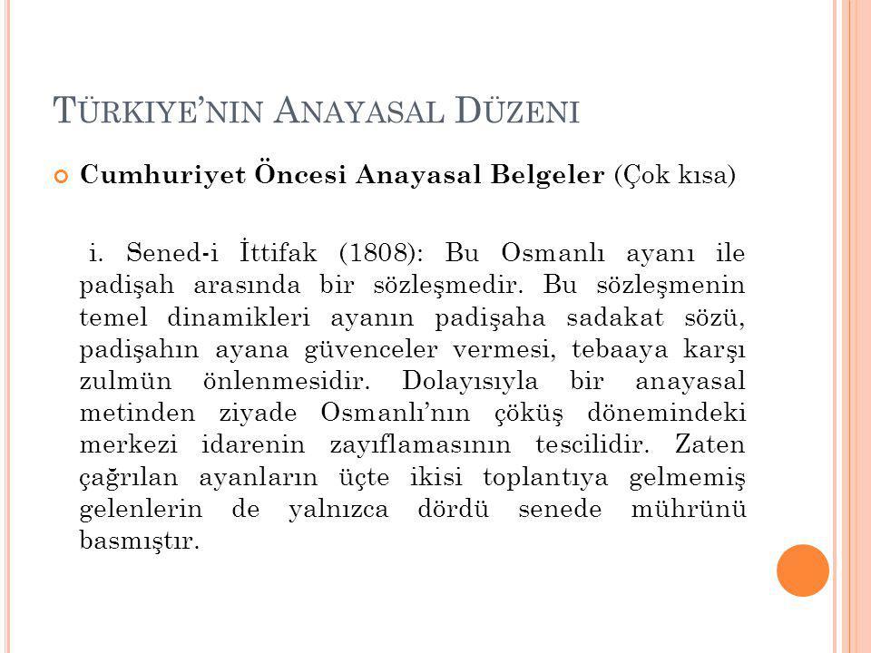 T ÜRKIYE ' NIN A NAYASAL D ÜZENI Cumhuriyet Öncesi Anayasal Belgeler (Çok kısa) i.