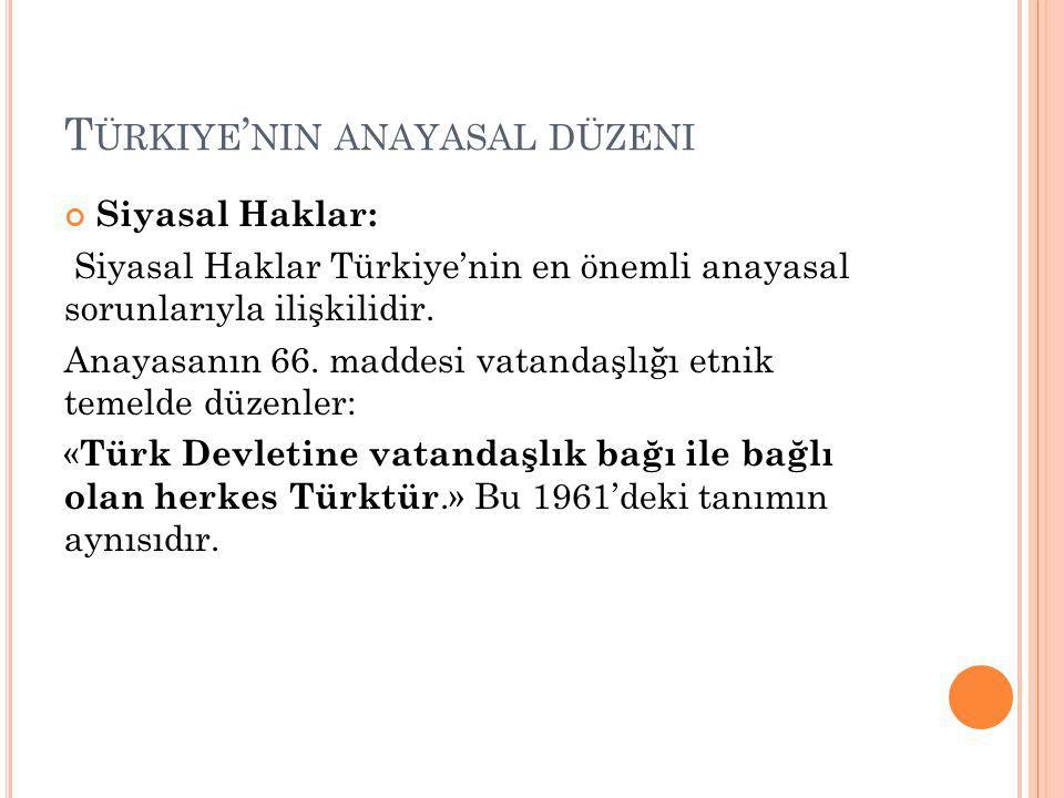 T ÜRKIYE ' NIN ANAYASAL DÜZENI Siyasal Haklar: Siyasal Haklar Türkiye'nin en önemli anayasal sorunlarıyla ilişkilidir.