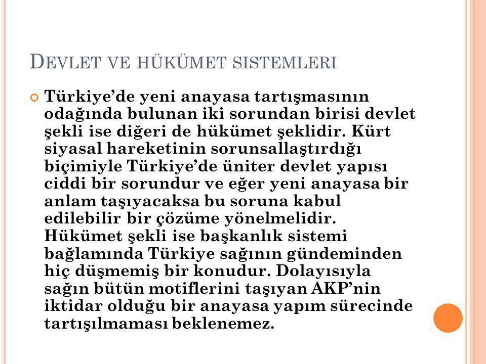 D EVLET VE HÜKÜMET SISTEMLERI Türkiye'de yeni anayasa tartışmasının odağında bulunan iki sorundan birisi devlet şekli ise diğeri de hükümet şeklidir.