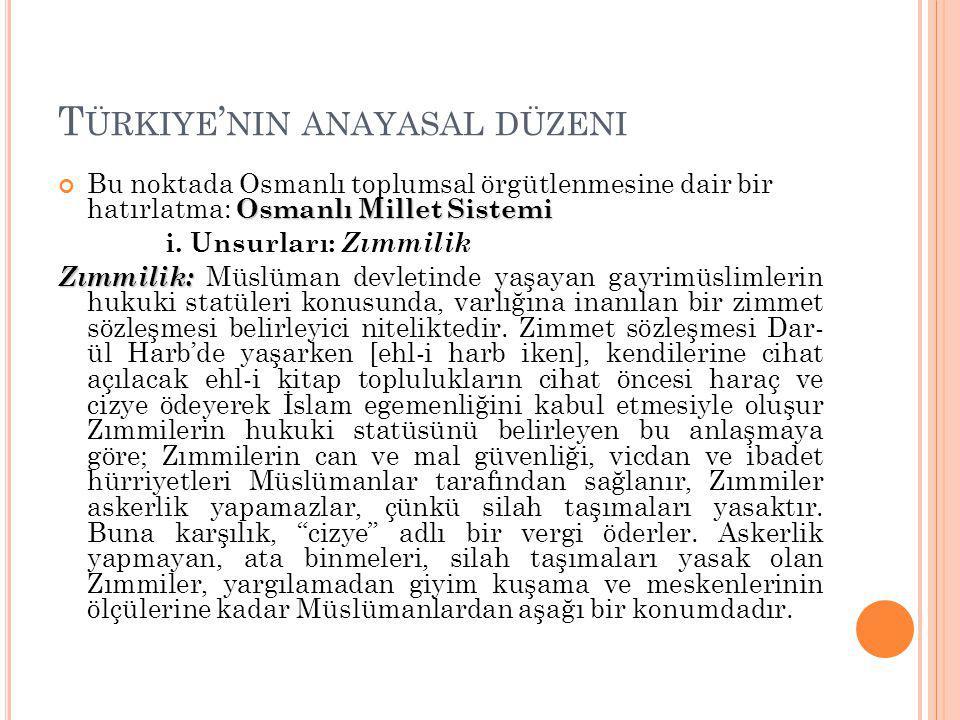 T ÜRKIYE ' NIN ANAYASAL DÜZENI Osmanlı Millet Sistemi Bu noktada Osmanlı toplumsal örgütlenmesine dair bir hatırlatma: Osmanlı Millet Sistemi i.