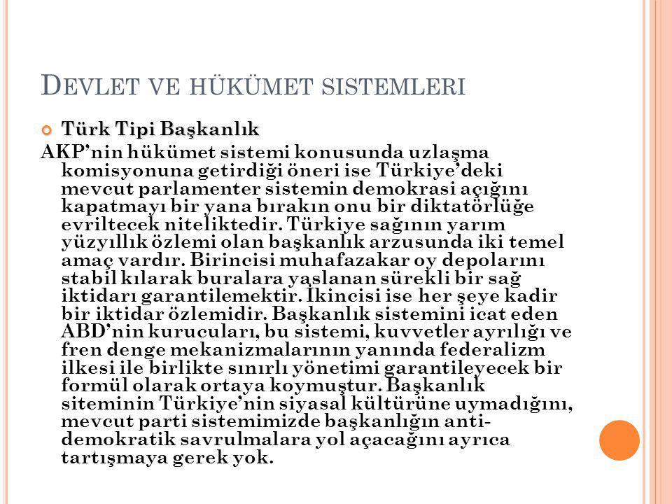 D EVLET VE HÜKÜMET SISTEMLERI Türk Tipi Başkanlık AKP'nin hükümet sistemi konusunda uzlaşma komisyonuna getirdiği öneri ise Türkiye'deki mevcut parlamenter sistemin demokrasi açığını kapatmayı bir yana bırakın onu bir diktatörlüğe evriltecek niteliktedir.