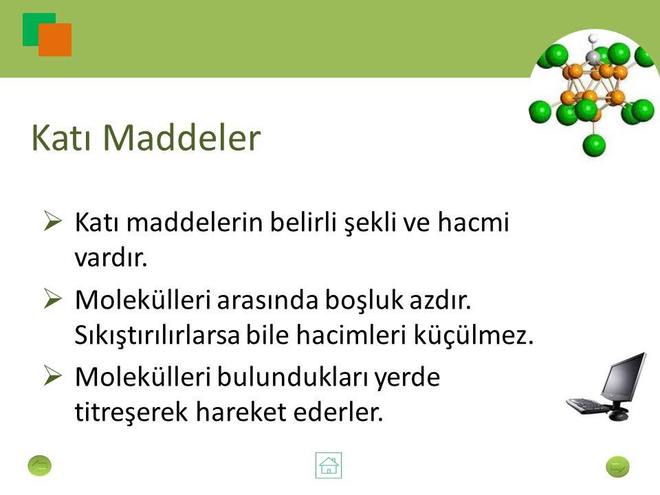 Katı Maddeler  Katı maddelerin belirli şekli ve hacmi vardır.  Molekülleri arasında boşluk azdır. Sıkıştırılırlarsa bile hacimleri küçülmez.  Molek