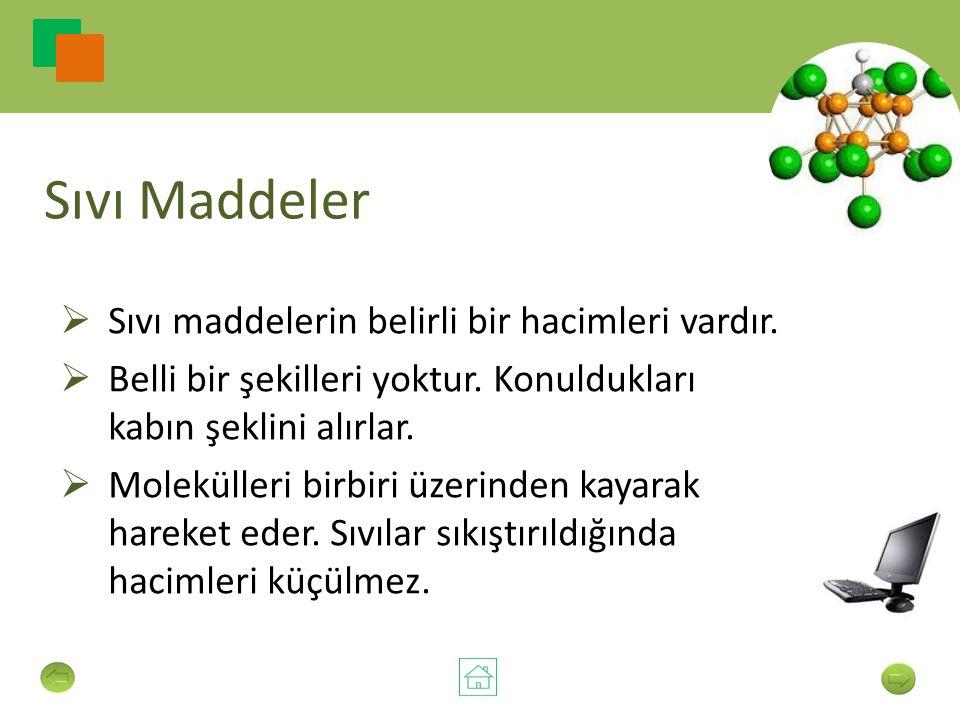 Sıvı Maddeler  Sıvı maddelerin belirli bir hacimleri vardır.