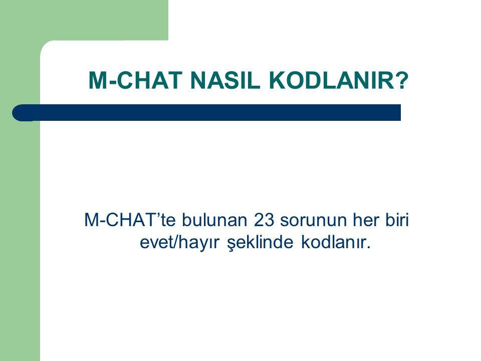 M-CHAT NASIL KODLANIR? M-CHAT'te bulunan 23 sorunun her biri evet/hayır şeklinde kodlanır.