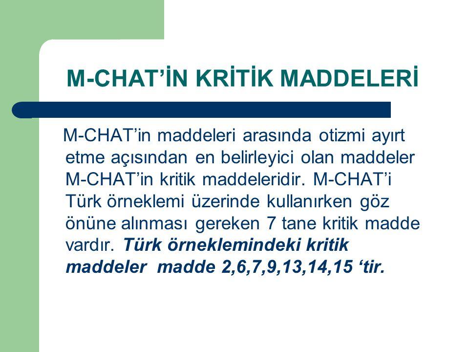 M-CHAT'İN KRİTİK MADDELERİ M-CHAT'in maddeleri arasında otizmi ayırt etme açısından en belirleyici olan maddeler M-CHAT'in kritik maddeleridir. M-CHAT