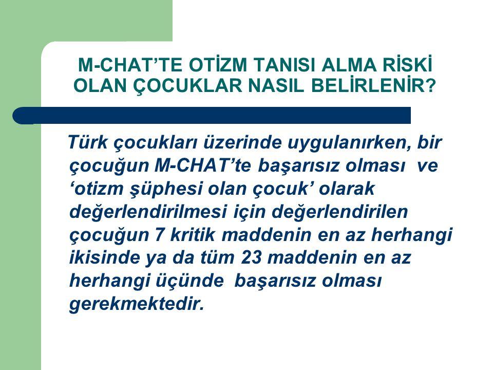 M-CHAT'TE OTİZM TANISI ALMA RİSKİ OLAN ÇOCUKLAR NASIL BELİRLENİR? Türk çocukları üzerinde uygulanırken, bir çocuğun M-CHAT'te başarısız olması ve 'oti