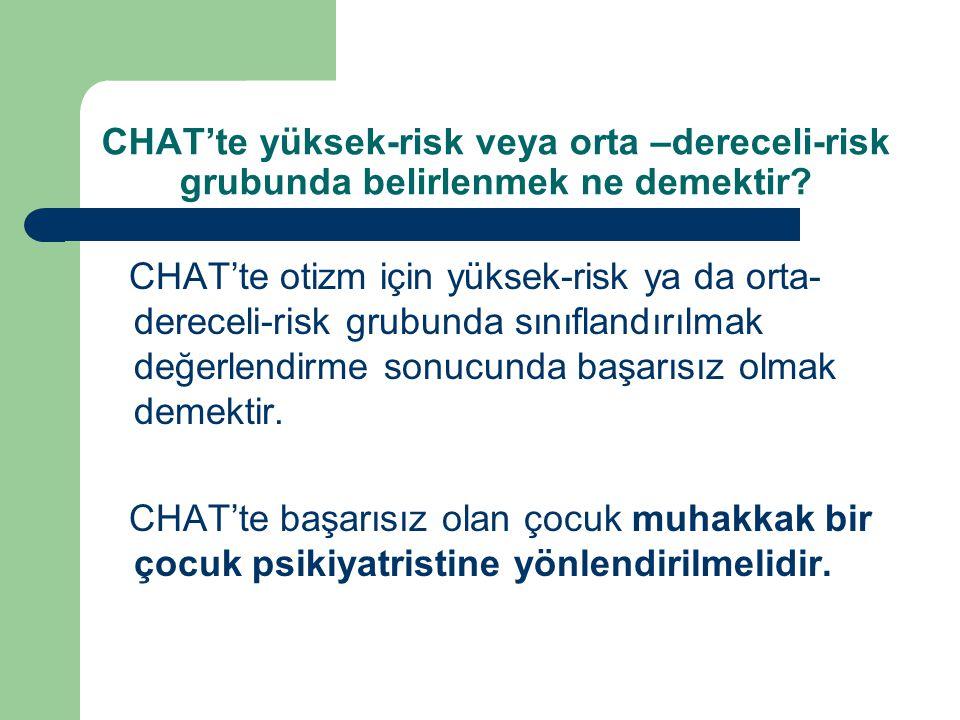 CHAT'te yüksek-risk veya orta –dereceli-risk grubunda belirlenmek ne demektir? CHAT'te otizm için yüksek-risk ya da orta- dereceli-risk grubunda sınıf