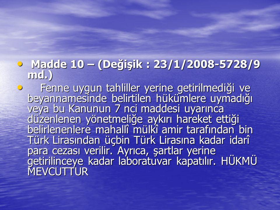 Madde 10 – (Değişik : 23/1/2008-5728/9 md.) Madde 10 – (Değişik : 23/1/2008-5728/9 md.) Fenne uygun tahliller yerine getirilmediği ve beyannamesinde b