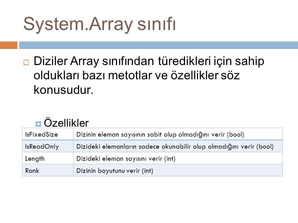 System.Array sınıfı  Diziler Array sınıfından türedikleri için sahip oldukları bazı metotlar ve özellikler söz konusudur.  Özellikler IsFixedSize Di