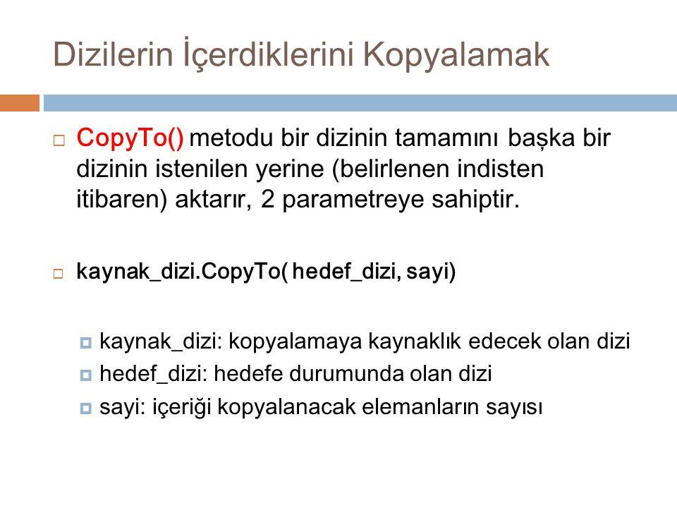 Dizilerin İçerdiklerini Kopyalamak  CopyTo() metodu bir dizinin tamamını başka bir dizinin istenilen yerine (belirlenen indisten itibaren) aktarır, 2