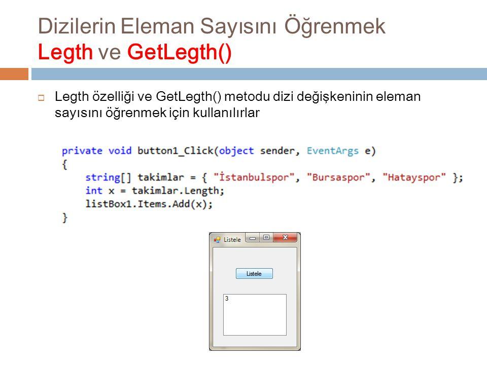 Dizilerin Eleman Sayısını Öğrenmek Legth ve GetLegth()  Legth özelliği ve GetLegth() metodu dizi değişkeninin eleman sayısını öğrenmek için kullanılı
