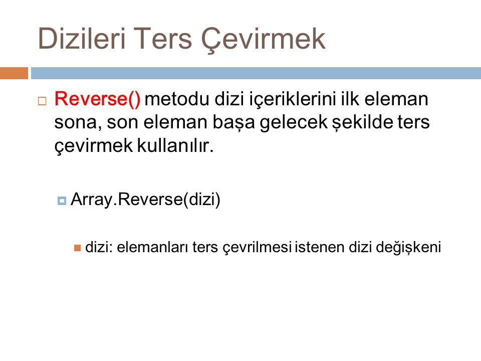 Dizileri Ters Çevirmek  Reverse() metodu dizi içeriklerini ilk eleman sona, son eleman başa gelecek şekilde ters çevirmek kullanılır.  Array.Reverse