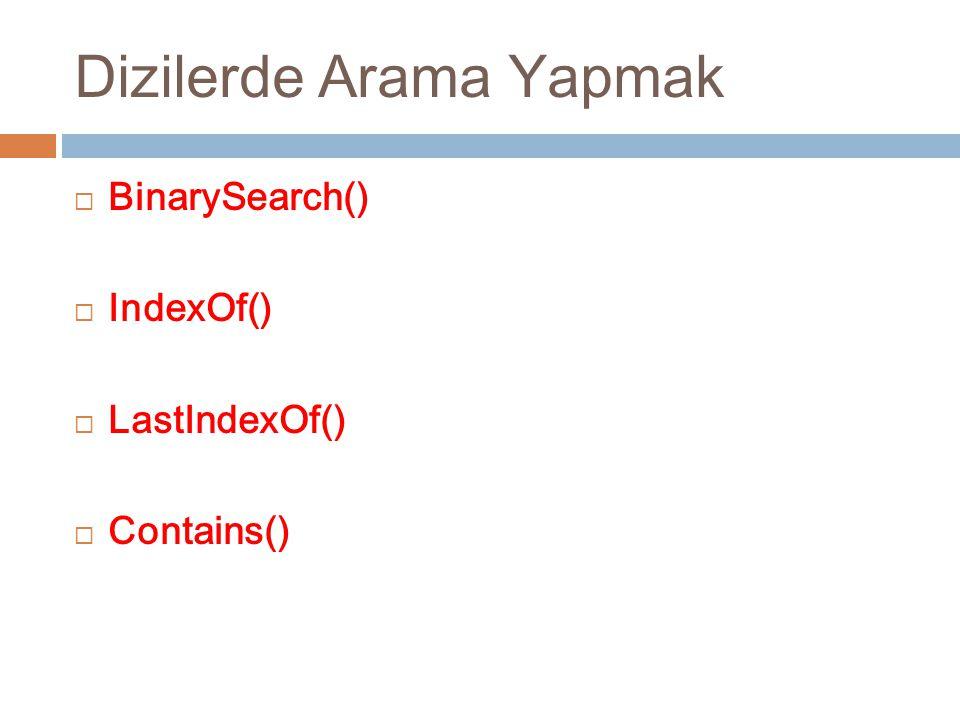 Dizilerde Arama Yapmak  BinarySearch()  IndexOf()  LastIndexOf()  Contains()