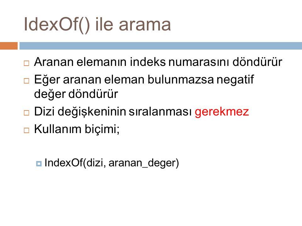 IdexOf() ile arama  Aranan elemanın indeks numarasını döndürür  Eğer aranan eleman bulunmazsa negatif değer döndürür  Dizi değişkeninin sıralanması
