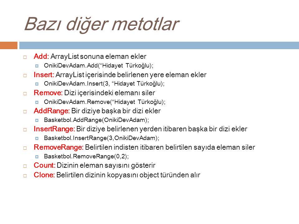 """Bazı diğer metotlar  Add: ArrayList sonuna eleman ekler  OnikiDevAdam.Add(""""Hidayet Türkoğlu);  Insert: ArrayList içerisinde belirlenen yere eleman"""