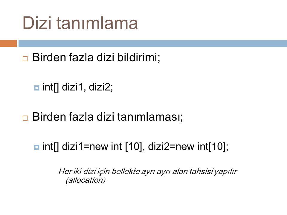 Dizi tanımlama  Birden fazla dizi bildirimi;  int[] dizi1, dizi2;  Birden fazla dizi tanımlaması;  int[] dizi1=new int [10], dizi2=new int[10]; He