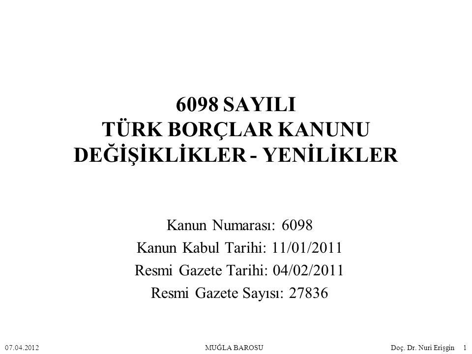 6098 SAYILI TÜRK BORÇLAR KANUNU DEĞİŞİKLİKLER - YENİLİKLER Kanun Numarası: 6098 Kanun Kabul Tarihi: 11/01/2011 Resmi Gazete Tarihi: 04/02/2011 Resmi G