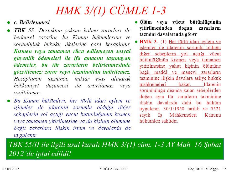 Ölüm veya vücut bütünlüğünün yitirilmesinden doğan zararların tazmini davalarında görev HMK 3- (1) Her türlü idari eylem ve işlemler ile idarenin soru