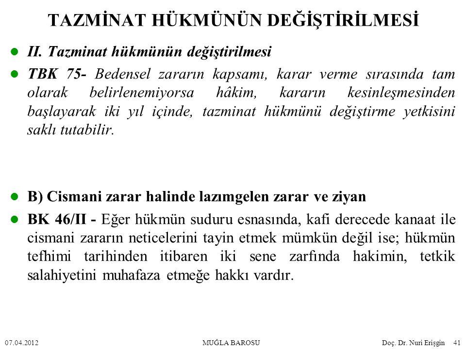 II. Tazminat hükmünün değiştirilmesi TBK 75- Bedensel zararın kapsamı, karar verme sırasında tam olarak belirlenemiyorsa hâkim, kararın kesinleşmesind