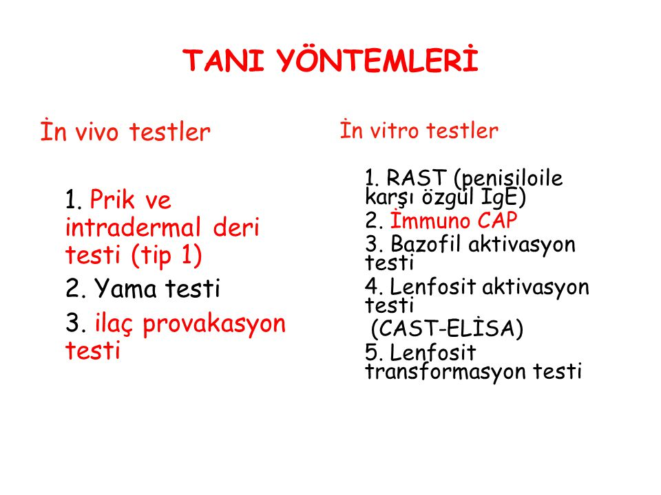 TANI YÖNTEMLERİ İn vivo testler 1. Prik ve intradermal deri testi (tip 1) 2. Yama testi 3. ilaç provakasyon testi İn vitro testler 1. RAST (penisiloil