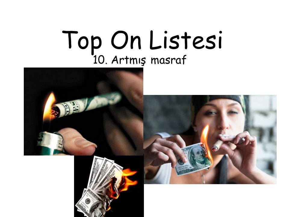 Top On Listesi 10. Artmış masraf