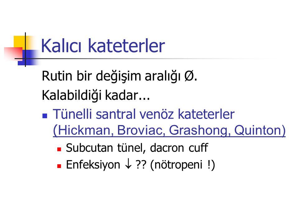 Kalıcı kateterler Rutin bir değişim aralığı Ø. Kalabildiği kadar... Tünelli santral venöz kateterler ( Hickman, Broviac, Grashong, Quinton) Subcutan t