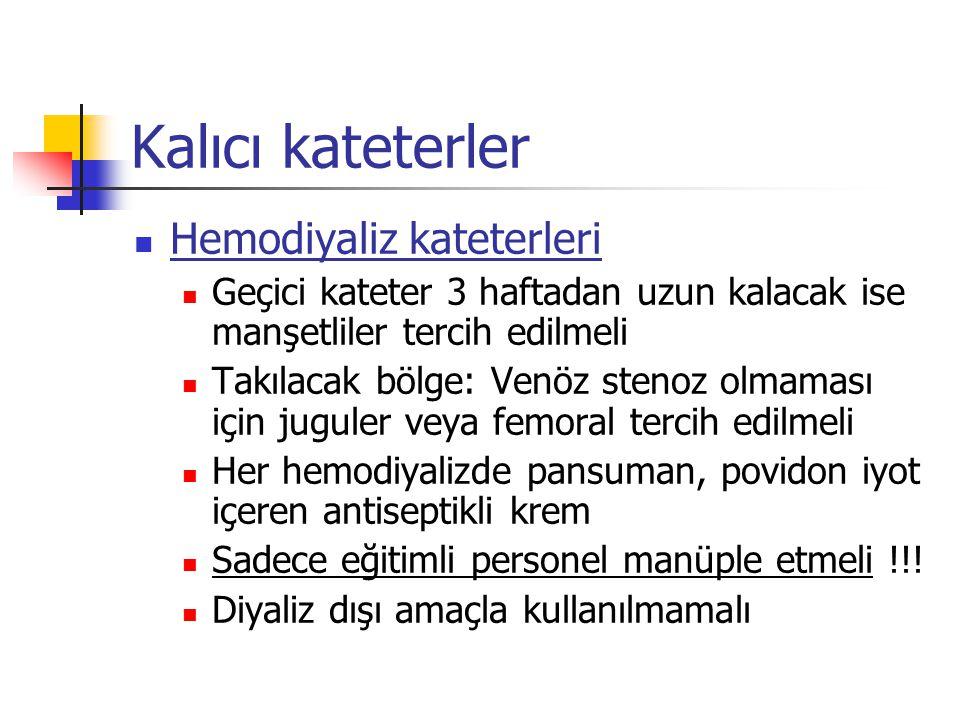 Kalıcı kateterler Hemodiyaliz kateterleri Geçici kateter 3 haftadan uzun kalacak ise manşetliler tercih edilmeli Takılacak bölge: Venöz stenoz olmamas
