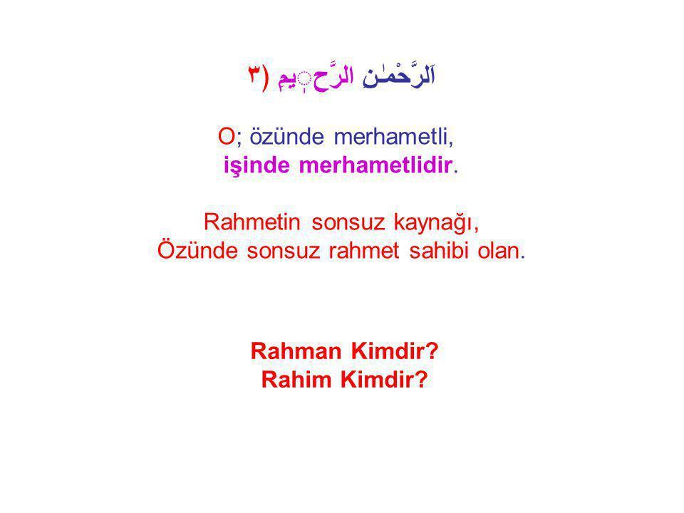5 Defa Rahman Rahman – Başka isimlerle bir araya gelmesi Allah'ın zatındaki Rahmeti Rahim Kaynaktaki sonsuz Rahmet Allah'ın fiilindeki Rahmeti Hedefe ulaşan kuşatıcı Rahmet