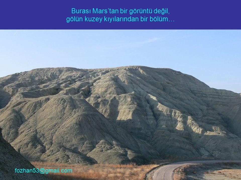 Burası Mars'tan bir görüntü değil, gölün kuzey kıyılarından bir bölüm… fozhan53@gmail.com