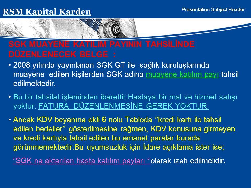 Presentation Subject Header SGK MUAYENE KATILIM PAYININ TAHSİLİNDE DÜZENLENECEK BELGE : 2008 yılında yayınlanan SGK GT ile sağlık kuruluşlarında muaye