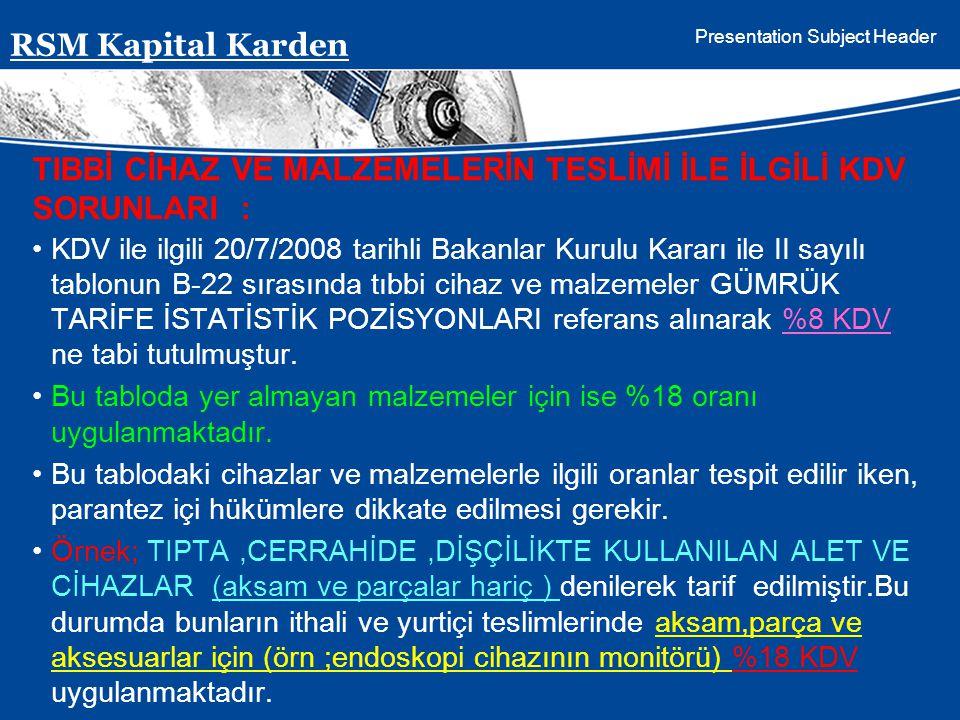 Presentation Subject Header TIBBİ CİHAZ VE MALZEMELERİN TESLİMİ İLE İLGİLİ KDV SORUNLARI : KDV ile ilgili 20/7/2008 tarihli Bakanlar Kurulu Kararı ile