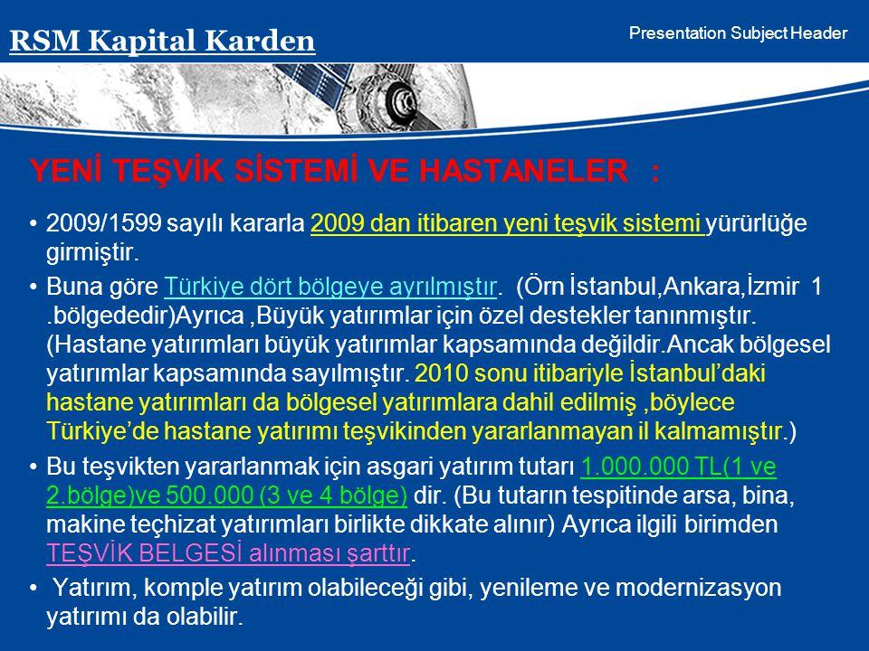 Presentation Subject Header YENİ TEŞVİK SİSTEMİ VE HASTANELER : 2009/1599 sayılı kararla 2009 dan itibaren yeni teşvik sistemi yürürlüğe girmiştir. Bu