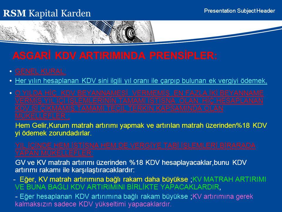 Presentation Subject Header ASGARİ KDV ARTIRIMINDA PRENSİPLER: GENEL KURAL: Her yılın hesaplanan KDV sini ilgili yıl oranı ile çarpıp bulunan ek vergi